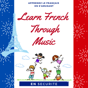 Learn French Through Music | 2 to 5 years old